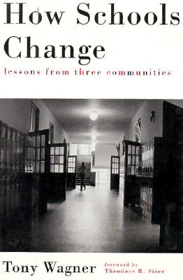 How Schools Change: Lessons from Three Communities 9780807031087