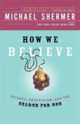 How We Believe, 2nd Edition: Science, Skepticism, and the Search for God 9780805074796