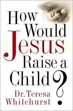 How Would Jesus Raise a Child? 9780801012501