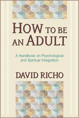 How to Be an Adult: A Handbook on Psychological and Spiritual Integration 9780809132232