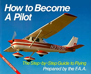 How to Become a Pilot: The Step-By-Step Guide to Flying 9780806983868