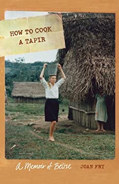 How to Cook a Tapir: A Memoir of Belize 9780803219038