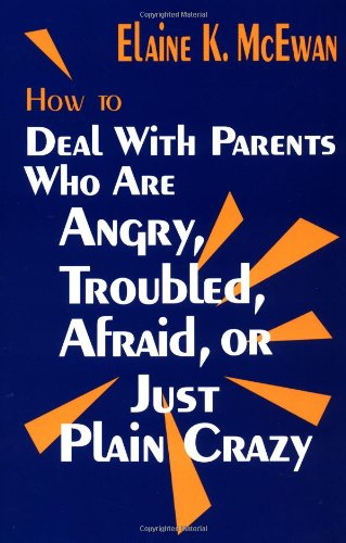 How to Deal with Parents Who Are Angry, Troubled, Afraid, or Just Plain Crazy 9780803965256