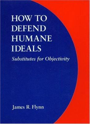 How to Defend Humane Ideals: Substitutes for Objectivity 9780803219946
