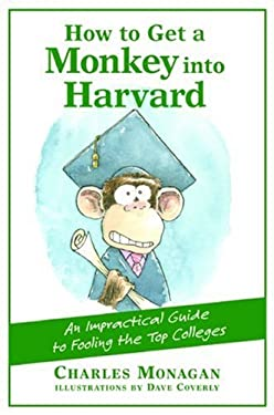 How to Get a Monkey Into Harvard: The Impractical Guide to Fooling the Top Colleges 9780802170385