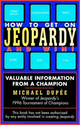 How to Get on Jeopardy and Win: Valuable Information from a Champion 9780806519913