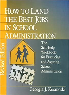 How to Land the Best Jobs in School Administration: The Self-Help Workbook for Practicing and Aspiring School Administrators 9780803967984