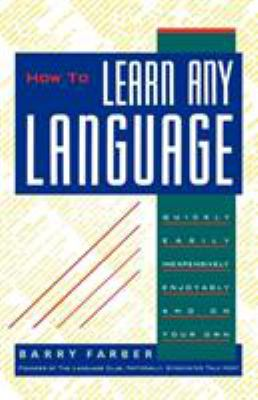 How to Learn Any Language: Quickly, Easily, Inexpensively, Enjoyably and on Your Own 9780806512716