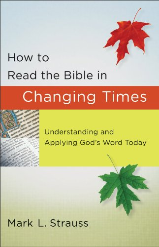 How to Read the Bible in Changing Times: Understanding and Applying God's Word Today 9780801072833