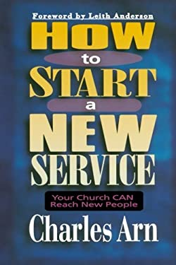 How to Start a New Service: Your Church Can Reach New People 9780801090370
