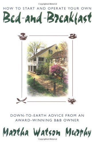 How to Start and Operate Your Own Bed-And-Breakfast: Down-To-Earth Advice from an Award-Winning B&b Owner 9780805029031