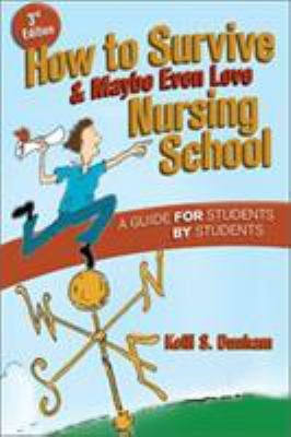 How to Survive & Maybe Even Love Nursing School: A Guide for Students by Students 9780803618299
