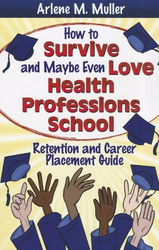 How to Survive and Maybe Even Love Health Professions School: Retention and Career Placement Guide 9780803623651