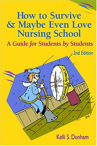 How to Survive and Maybe Even Love Nursing School!: A Guide for Students by Students 9780803611573