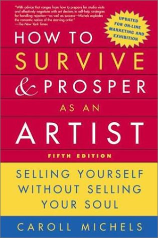 How to Survive and Prosper as an Artist, 5th Ed.: Selling Yourself Without Selling Your Soul 9780805068009