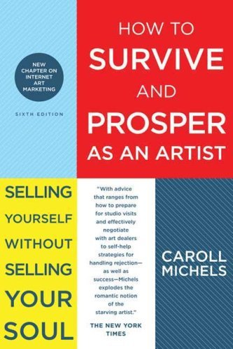 How to Survive and Prosper as an Artist: Selling Yourself Without Selling Your Soul 9780805088489