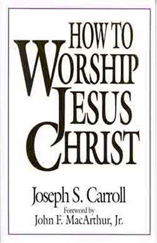 How to Worship Jesus Christ 9780802434241