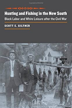 Hunting and Fishing in the New South: Black Labor and White Leisure After the Civil War 9780801890239