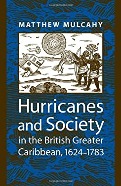 Hurricanes and Society in the British Greater Caribbean, 1624-1783 9780801890796