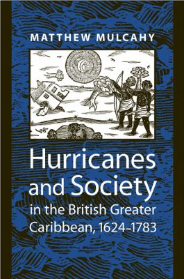 Hurricanes and Society in the British Greater Caribbean, 1624-1783 9780801882234