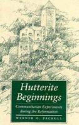 Hutterite Beginnings: Communitarian Experiments During the Reformation 9780801850486