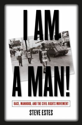 I Am a Man!: Race, Manhood, and the Civil Rights Movement 9780807829295