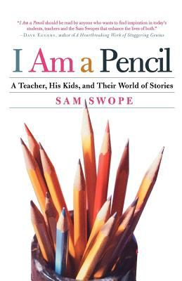 I Am a Pencil: A Teacher, His Kids, and Their World of Stories 9780805078510