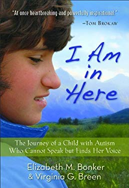 I Am in Here: The Journey of a Child with Autism Who Cannot Speak But Finds Her Voice 9780800720711