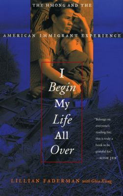 I Begin My Life All Over: The Hmong and the American Immigrant Experience 9780807072356