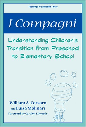 I Compagni: Understanding Children's Transition from Preschool to Elementary School 9780807746189