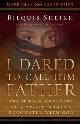 I Dared to Call Him Father: The Miraculous Story of a Muslim Woman's Encounter with God 9780800793241