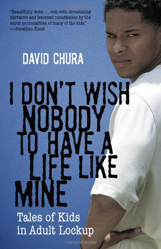 I Don't Wish Nobody to Have a Life Like Mine: Tales of Kids in Adult Lockup 9780807000649
