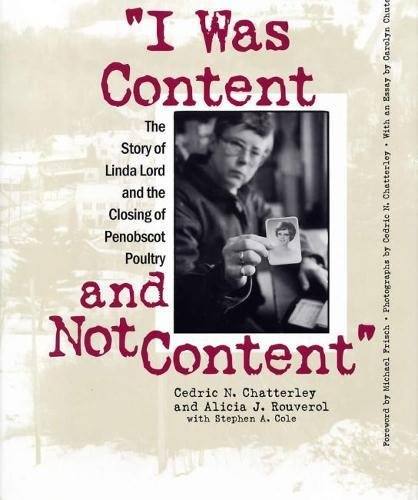 I Was Content and Not Content: The Story of Linda Lord and the Closing of Penobscot Poultry 9780809322374