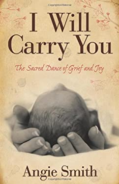 I Will Carry You: The Sacred Dance of Grief and Joy 9780805464283
