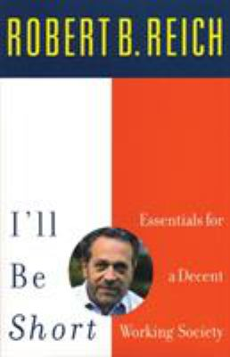 I'll Be Short: Essentials for a Decent Working Society 9780807043417