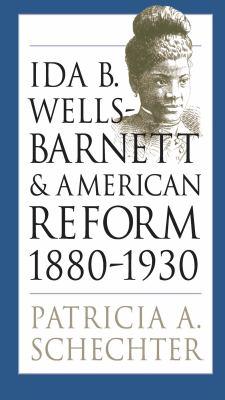 Ida B. Wells-Barnett and American Reform, 1880-1930 9780807826331