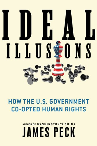 Ideal Illusions: How the U.S. Government Co-Opted Human Rights 9780805083286