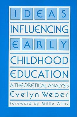 Ideas Influencing Early Childhood Education: A Theoretical Analysis 9780807727621