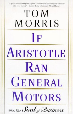 If Aristotle Ran General Motors: The New Soul of Business 9780805052534