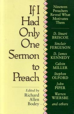 If I Had Only One Sermon to Preach: Nineteen Preachers Reveal What Motivates Them 9780801010804