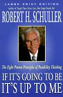 If It's Going to Be, It's Up to Me: The Eight Proven Principles of Possibility Thinking 9780802727220