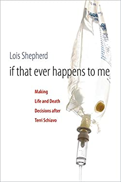 If That Ever Happens to Me: Making Life and Death Decisions After Terri Schiavo 9780807832950