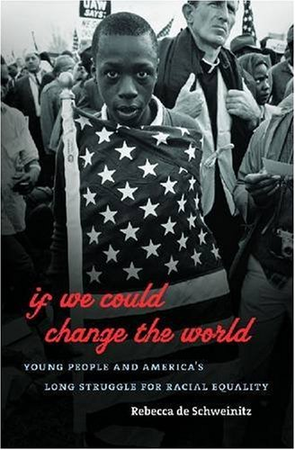 If We Could Change the World: Young People and America's Long Struggle for Racial Equality 9780807832356