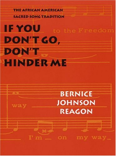 If You Don't Go, Don't Hinder Me: The African American Sacred Song Tradition 9780803289833