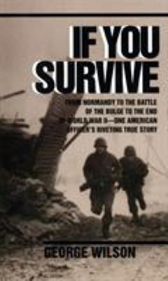 If You Survive: From Normandy to the Battle of the Bulge to the End of World War II, One American Officer's Riveting True Story 9780804100038