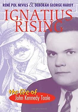 Ignatius Rising: The Life of John Kennedy Toole 9780807126806