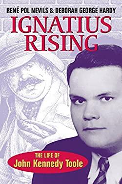 Ignatius Rising: The Life of John Kennedy Toole 9780807130599