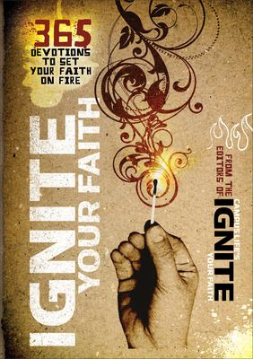 Ignite Your Faith: 365 Devotions to Set Your Faith on Fire 9780800733889