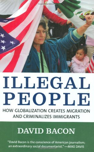 Illegal People: How Globalization Creates Migration and Criminalizes Immigrants 9780807042267