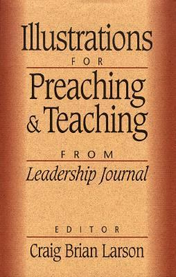Illustrations for Preaching and Teaching: From Leadership Journal 9780801056918